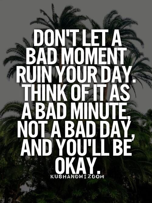 Bad moment.  Quotes/Inspiration.  Pinterest