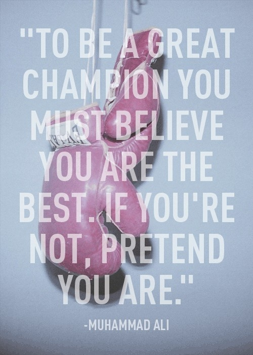 Muhammad Ali Images Believe to Be a Champion You Must
