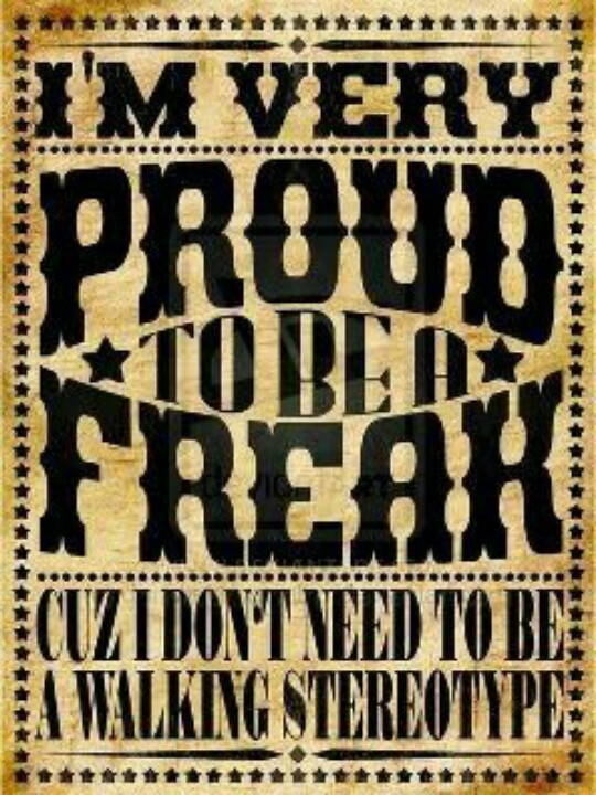 Are you a freak n proud quotes that make ya go hmmm for Terrace quotes
