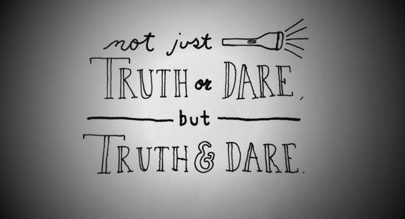 Know the truth, dare to live it out.
