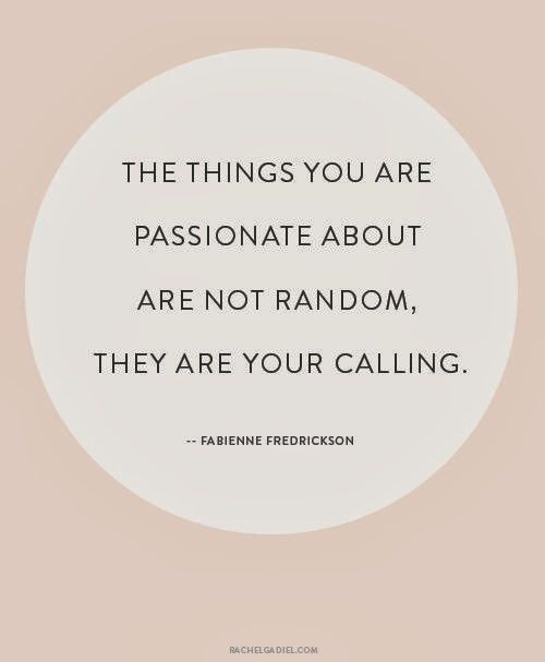 "Quotes - ""The things you are passionate about are not random. They are your calling."""