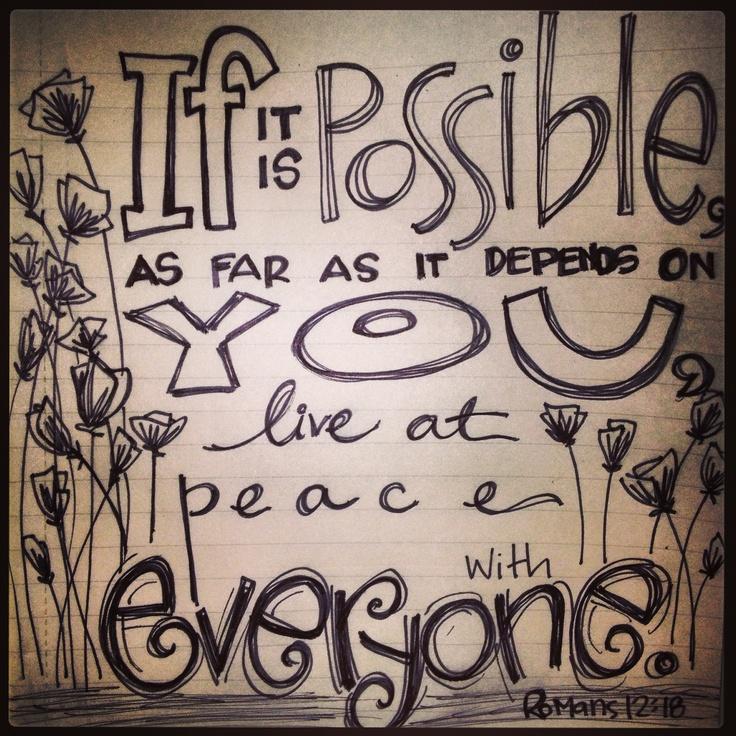 Façam todo o possível para viver em paz com todos. Romanos 12:18