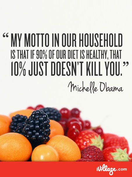 If 90% of your diet is healthy - 10% won't kill you - Michelle Obama