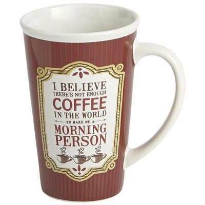 I Believe There is not enough Coffee in the World to make ME A MORNING PERSON!!