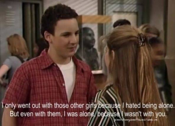boy meets world quotes about love If there's one thing we took away from the cory matthews era, it's the famous boy meets world quotes there are so many to choose from every episode is hilarious and i think this show is one of the most quotable shows i've seen boy meets world quotes are the best because they always leave an impression on you.