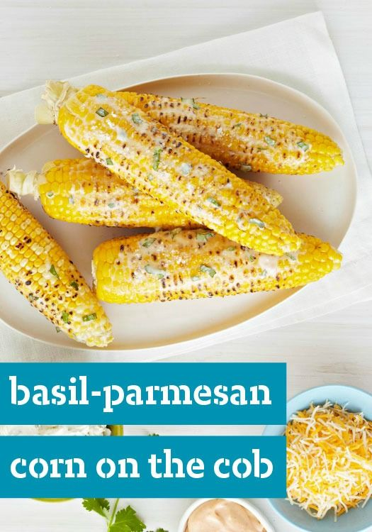 Basil-Parmesan Corn on the Cob — Boost the summery goodness of corn ...