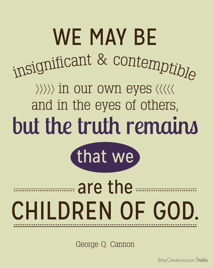 we are children of God... that's a pretty big deal