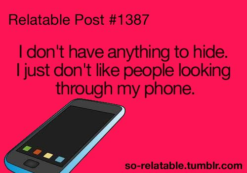 I have a pet peeve of people looking through my phone. I have nothing to hide, but it's just awkward!