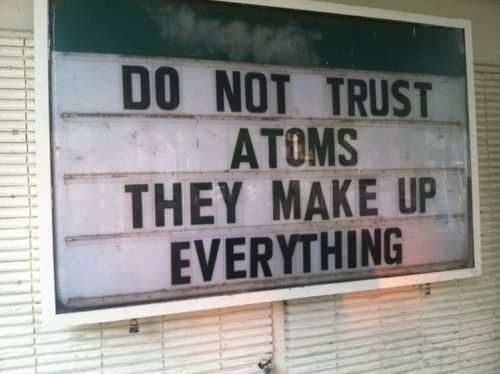 I Do Not Trust Atoms Chemistry Jokes on Funny Quotes About Ambiguity