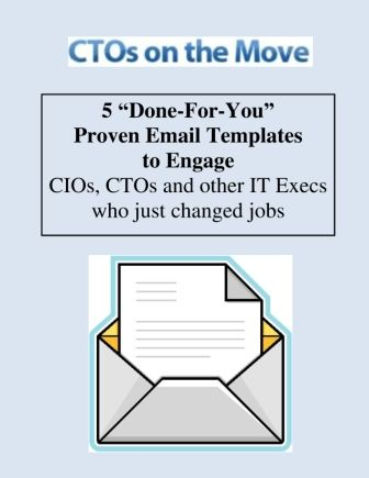 5 Done-For-You, Proven Email Templates to Engage CIOs and CTOs Who Just Changed Jobs (free ebook):http://itexecs.ctosonthemove.com/5-done-for-you-proven-email-templates-to-engage-cios-and-ctos-who-just-changed-jobs/#
