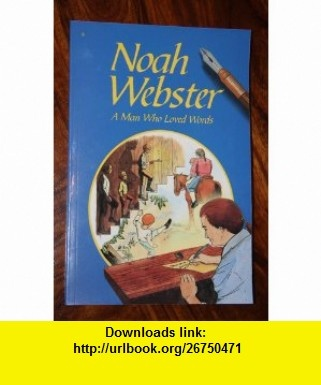 noah webster a man who loved words essay