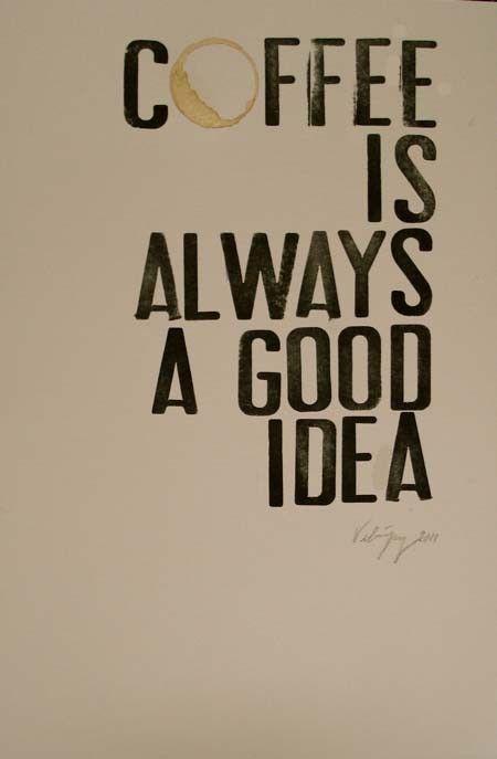 {coffee = good idea} always!
