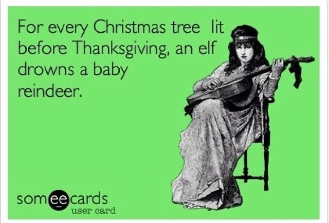For every Christmas tree that is put up before Thanksgiving, an elf ...