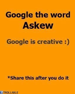 Google the word Askew – well played google