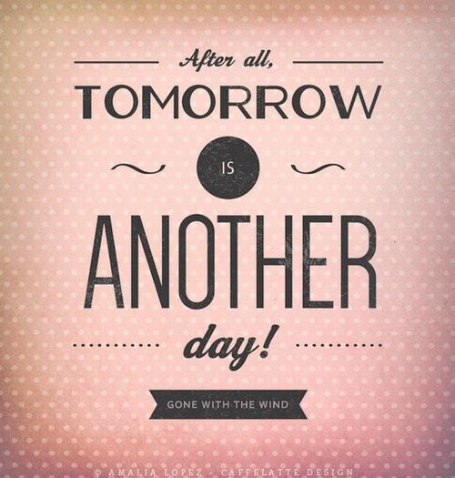 Good TOMORROW IS ANOTHER DAY Quotes Like Success
