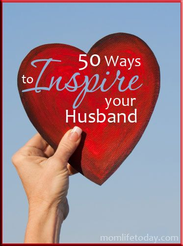 Believe in your husband and help inspire him