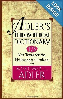 Adler's Philosophical Dictionary: 125 Key Terms for the Philosopher's Lexicon: Mortimer J. Adler: 9780684822716: Amazon.com: Books