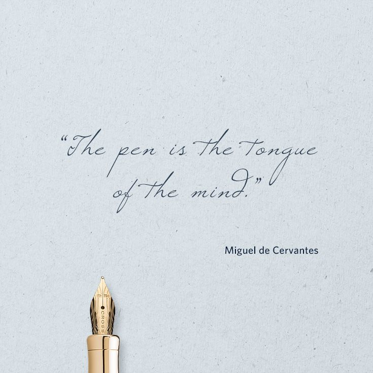"""""""The pen is the tongue of the mind."""" ― Miguel de Cervantes"""