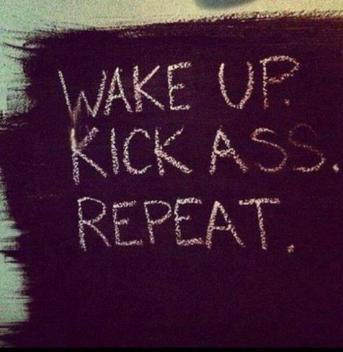 Wake Up and Kick Ass Meme | Slapcaption.com