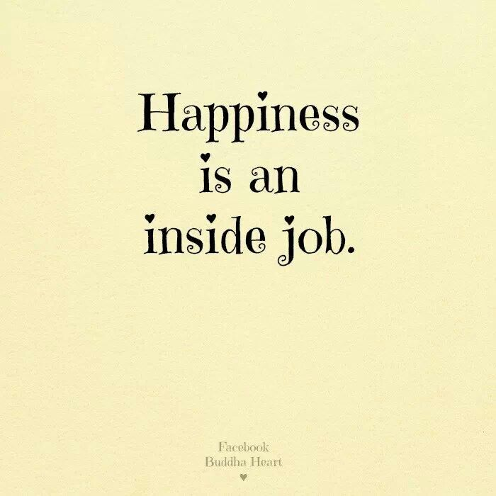 Happiness is an inside job  Quotes  Pinterest