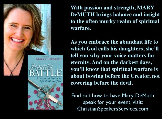 With passion and strength, MARY DeMUTH brings balance and insight to the often murky realm of spiritual warfare.     As you embrace the abundant life to which God calls his daughters, she'll tell you why your voice matters for eternity. And on the darkest days, you'll know that spiritual warfare is about bowing before the Creator, not cowering before the devil.     Visit: ChristianSpeakers...