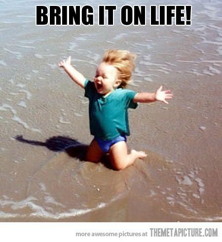 Bring it On Life !