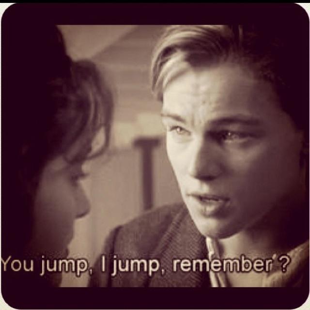 titanic jack rose you jump i jump movies i love