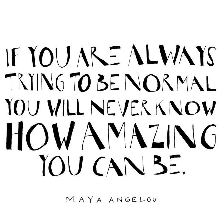If You Are Trying to Be Normal Maya Angelou Quotes