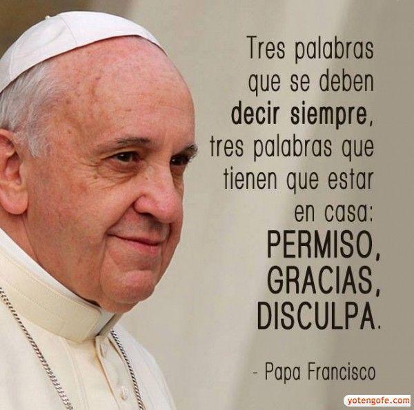 Papa Francisco - Tres palabras para la Casa - Permiso, Gracias, Disculpa