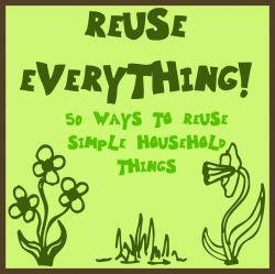 50 ways to reuse simple things