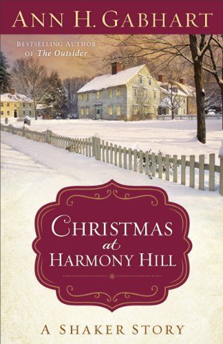 Christmas at Harmony Hill: A Shaker Story - Kindle edition by Ann H. Gabhart. Religion & Spirituality Kindle eBooks @ Amazon.com.