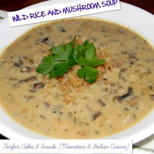 WILD RICE AND MUSHROOM SOUP | Fanfan Cakes & Snacks (Mauritian & Ital...