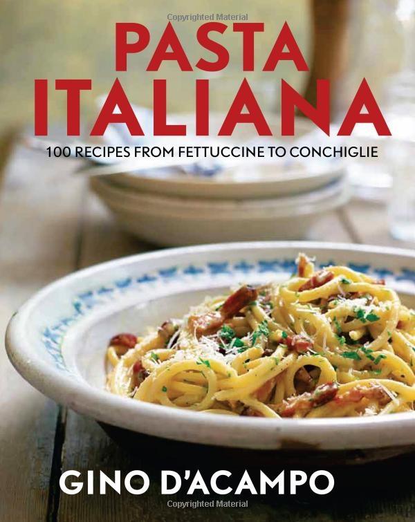 Pasta Italiana: 100 Recipes from Fettuccine to Conchiglie: Gino D'Acampo: 9781906868437: Amazon.com: Books