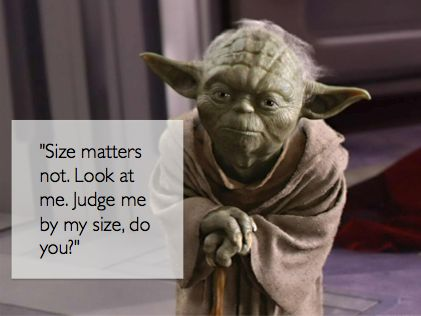 Yoda Quotes// Put another way: It is not the size of the man in the ...