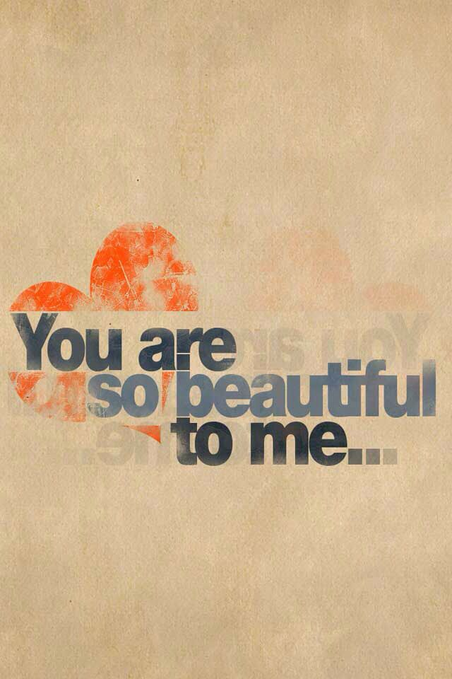 Your so beautiful to me quotes