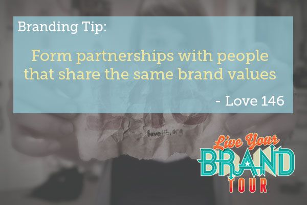 ... Tip: Form partnerships with people that share the same brand values