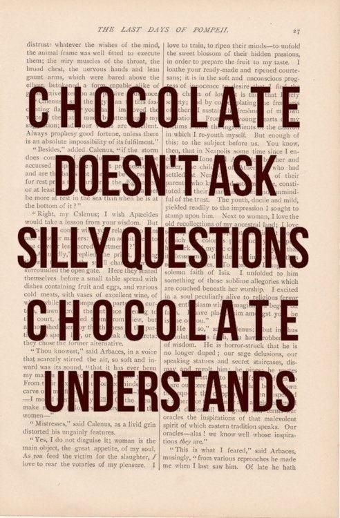 Chocolate understands everyone #chocolate #quote #bakerquote