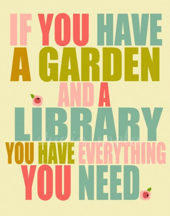 Well I have gardens and libraries, so I have everything I need!