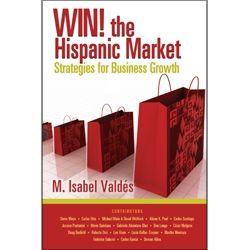 Win the Hispanic Market by M. Isabel Valdes.