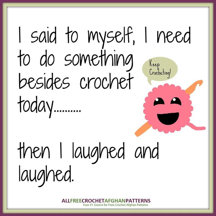 Crocheting Quotes : ... do something besides crochet oday --- then I laughed and laughed LOL