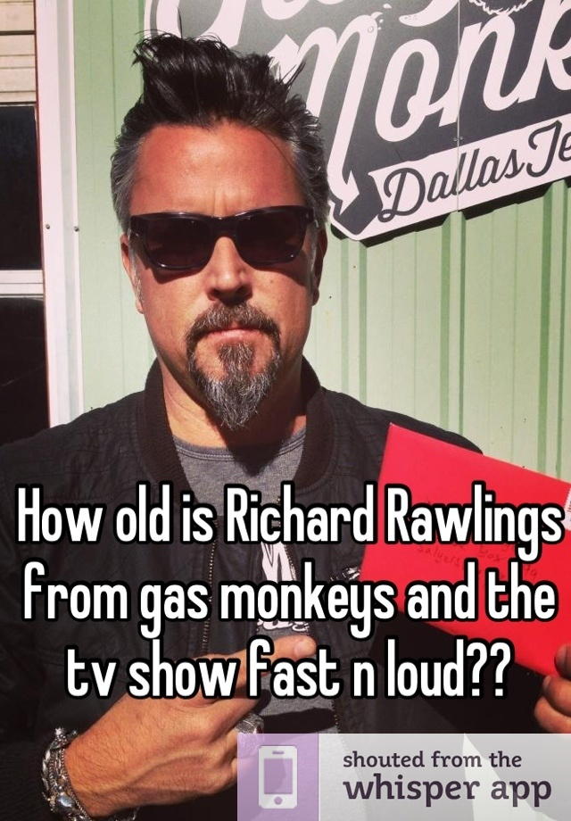 Old Is Richard Rawlings From Gas Monkeys And The Tv Show Fast N Loud