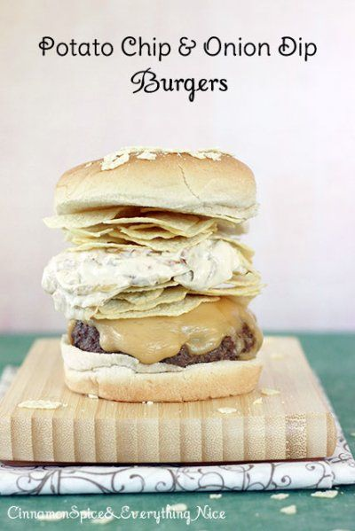 Potato Chip and Onion Dip Burger | Burger & Fries | Pinterest