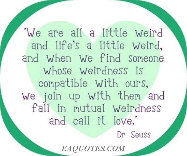 Quotes About Love Dr Seuss : Mutual Weirdness Love Dr Seuss Quotes. QuotesGram