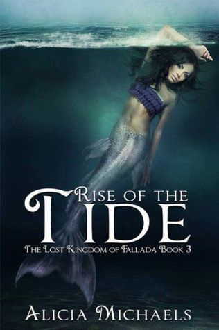 Rise of the Tide (The Lost Kingdom of Fallada #3) by Alicia Michaels | February 6th 2014 from Anchor Group Publishing | #YA #Paranormal #Mermaids