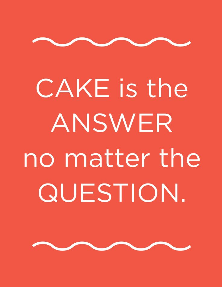 Cake is the answer...