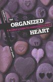 """A Review of """"The Organized Heart: A Woman's Guide to Conquering Chaos"""": """"While most books on household organization or cleaning presume that it is a lack of skill or knowledge that causes clutter and chaos, this book looks toward motivation."""""""
