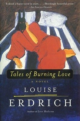 character analysis in the book tales of burning love by louise erdrich The story of an hour by american author kate chopin is a mainstay of feminist literary study originally published in in 1894, the story documents the complicated reaction of louise.