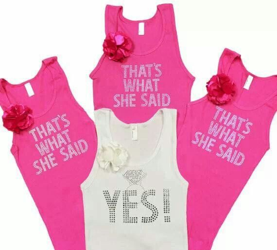 Shirts for the bachelorette party anything with quot that s what she said