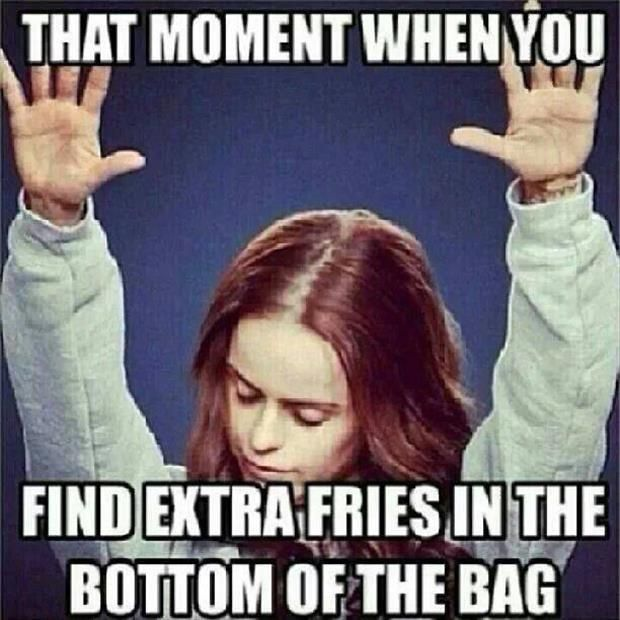 That Moment when you find extra fries !