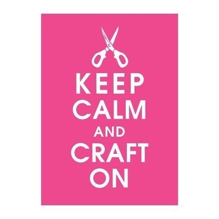 Keep Calm and Craft On!  :-)